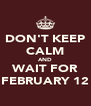 DON'T KEEP CALM AND WAIT FOR FEBRUARY 12 - Personalised Poster A4 size