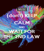 (don't) KEEP CALM AND WAIT FOR THE 2ND LAW - Personalised Poster A4 size