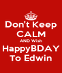 Don't Keep CALM AND Wish HappyBDAY To Edwin - Personalised Poster A4 size