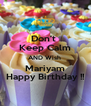 Don't  Keep Calm AND Wish  Mariyam Happy Birthday !! - Personalised Poster A4 size