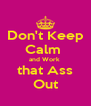 Don't Keep Calm  and Work  that Ass Out - Personalised Poster A4 size