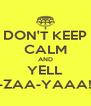"DON'T KEEP CALM AND YELL ""I-ZAA-YAAA!!"" - Personalised Poster A4 size"