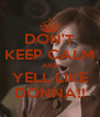 DON'T KEEP CALM AND YELL LIKE DONNA!! - Personalised Poster A4 size