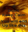 Don't  Keep Calm AND You will end Up like this - Personalised Poster A4 size