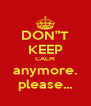 """DON""""T KEEP CALM anymore. please... - Personalised Poster A4 size"""