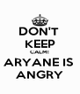 DON'T  KEEP CALM! ARYANE IS  ANGRY - Personalised Poster A4 size