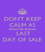 DON'T KEEP CALM AS FRONTIER BAZAAR  LAST DAY OF SALE - Personalised Poster A4 size