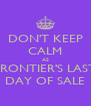 DON'T KEEP CALM AS FRONTIER'S LAST DAY OF SALE - Personalised Poster A4 size