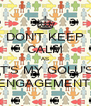 DON'T KEEP CALM AS IT'S MY GOLU'S ENGAGEMENT  - Personalised Poster A4 size