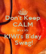 Don't Keep CALM B'cz it's KIWI's B'day  Swag! - Personalised Poster A4 size