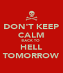 DON'T KEEP CALM BACK TO  HELL TOMORROW - Personalised Poster A4 size