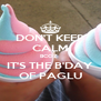 DON'T KEEP CALM BCOZ  IT'S THE B'DAY OF PAGLU - Personalised Poster A4 size