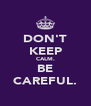 DON'T KEEP CALM. BE CAREFUL. - Personalised Poster A4 size