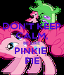 DON'T KEEP CALM, BE LIKE PINKIE  PIE - Personalised Poster A4 size