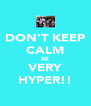 DON'T KEEP CALM BE VERY HYPER!! - Personalised Poster A4 size