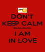 DON'T KEEP CALM BEACAUSE I AM IN LOVE - Personalised Poster A4 size