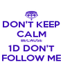 DON'T KEEP CALM BECAUSE 1D DON'T FOLLOW ME - Personalised Poster A4 size