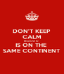 DON'T KEEP CALM BECAUSE 1D  IS ON THE  SAME CONTINENT - Personalised Poster A4 size