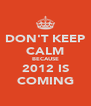 DON'T KEEP CALM BECAUSE 2012 IS COMING - Personalised Poster A4 size