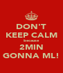 DON'T KEEP CALM because 2MIN GONNA ML! - Personalised Poster A4 size
