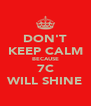 DON'T KEEP CALM BECAUSE 7C WILL SHINE - Personalised Poster A4 size
