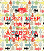 DON'T KEEP CALM BECAUSE ACABOU A MAMATA - Personalised Poster A4 size
