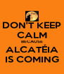 DON'T KEEP CALM BECAUSE ALCATÉIA IS COMING - Personalised Poster A4 size