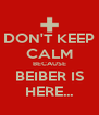 DON'T KEEP CALM BECAUSE BEIBER IS HERE... - Personalised Poster A4 size