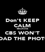 Don't KEEP CALM BECAUSE CBS WON'T LOAD THE PHOTO - Personalised Poster A4 size