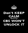 Don't KEEP CALM BECAUSE CBS WON'T UNLOCK IT - Personalised Poster A4 size