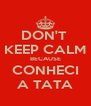 DON'T  KEEP CALM BECAUSE CONHECI A TATA - Personalised Poster A4 size