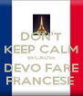 DON'T KEEP CALM BECAUSE DEVO FARE FRANCESE  - Personalised Poster A4 size