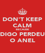 DON'T KEEP CALM BECAUSE DIGO PERDEU O ANEL - Personalised Poster A4 size