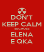 DON'T KEEP CALM BECAUSE ELENA E QKA - Personalised Poster A4 size