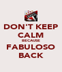 DON'T KEEP CALM BECAUSE FABULOSO BACK - Personalised Poster A4 size