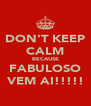 DON'T KEEP CALM BECAUSE FABULOSO VEM AI!!!!! - Personalised Poster A4 size