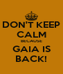 DON'T KEEP CALM BECAUSE GAIA IS BACK! - Personalised Poster A4 size