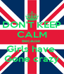 DON'T KEEP CALM Because  Girls have  Gone crazy - Personalised Poster A4 size