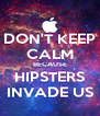 DON'T KEEP CALM BECAUSE HIPSTERS INVADE US - Personalised Poster A4 size