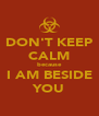 DON'T KEEP CALM because I AM BESIDE YOU - Personalised Poster A4 size