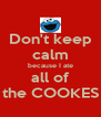 Don't keep calm because I ate all of the COOKES - Personalised Poster A4 size