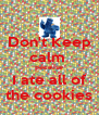 Don't Keep calm  Because I ate all of the cookies - Personalised Poster A4 size