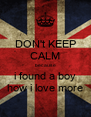 DON't KEEP CALM because i found a boy how i love more - Personalised Poster A4 size
