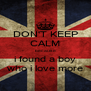 DON'T KEEP CALM because i found a boy who i love more - Personalised Poster A4 size