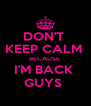 DON'T  KEEP CALM  BECAUSE  I'M BACK  GUYS  - Personalised Poster A4 size