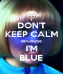 DON'T KEEP CALM BECAUSE I'M BLUE - Personalised Poster A4 size