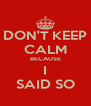 DON'T KEEP CALM BECAUSE I SAID SO - Personalised Poster A4 size