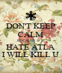 DON'T KEEP CALM BECAUSE IF U HATE ATLA I WILL KILL U - Personalised Poster A4 size