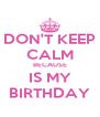 DON'T KEEP CALM BECAUSE IS MY BIRTHDAY - Personalised Poster A4 size