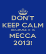 DON'T KEEP CALM BECAUSE IT IS MECCA 2013! - Personalised Poster A4 size